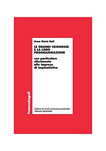 Le grandi commesse e la loro programmazione. con particolare riferimento alle imprese di impiantistica (economia - ricerche vol. 739)
