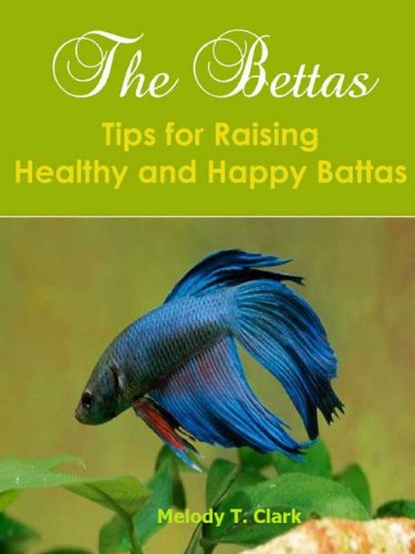 The Bettas: Tips for Raising Healthy and Happy Bettas-Buy it now! (English Edition)