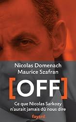 Off : Ce que Nicolas Sarkozy n'aurait jamais dû nous dire (Documents)