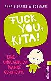Fuck you, Kita!: Eine unglaublich wahre Geschichte