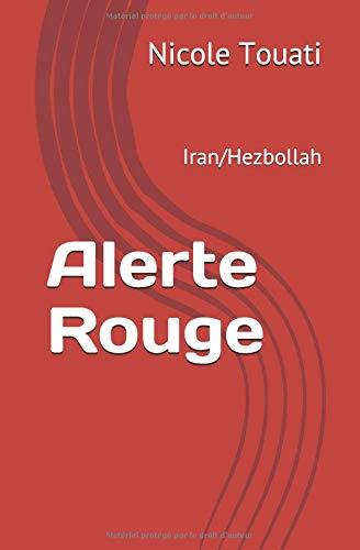 Alerte Rouge: Iran/Hezbollah par  Nicole Touati