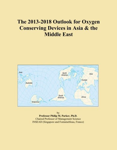 The 2013-2018 Outlook for Oxygen Conserving Devices in Asia & the Middle East -