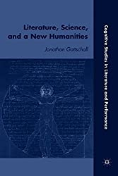 Literature, Science, and a New Humanities (Cognitive Studies in Literature and Performance) by Jonathan Gottschall (2008-09-15)