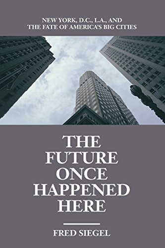 The Future Once Happened Here: New York, D.C., L.A., and the Fate of America's Big Cities (Los Angeles-siegel)
