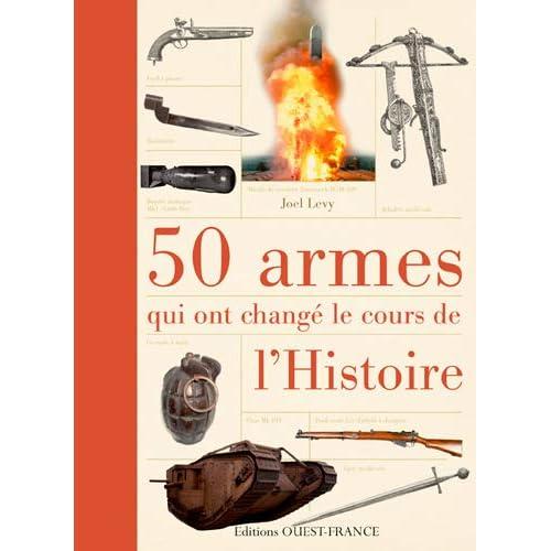 50 Armes Qui Ont Change le Cours de l'Histoire