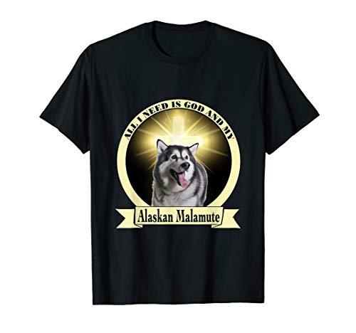 Alaskan Malamute Sweatshirt (All I need is God and my Alaskan Malamute T-Shirt)