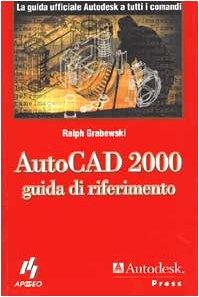 AutoCad 2000. Guida di riferimento di Ralph Grabowski