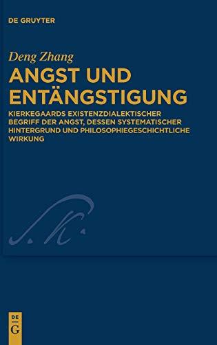Angst und Entängstigung: Kierkegaards existenzdialektischer Begriff der Angst, dessen systematischer Hintergrund und philosophiegeschichtliche Wirkung (Kierkegaard Studies. Monograph Series, Band 37)