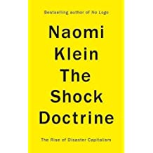 The Shock Doctrine: The Rise of Disaster Capitalism by Naomi Klein (2007-09-18)