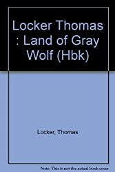 Locker Thomas : Land of Gray Wolf (Hbk)