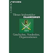 Islamismus: Geschichte, Vordenker, Organisationen
