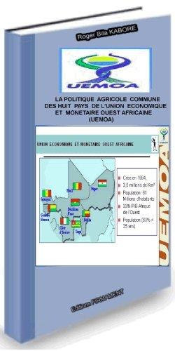La Politique Agricole commune des huit pays de l'Union Economique et Monetaire Ouest Africaine (UEMOA) (Intégration régionale t. 1)