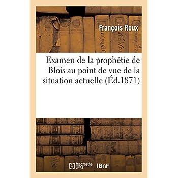 Examen de la prophétie de Blois au point de vue de la situation actuelle : avec un appendice: sur la faculté de prévision observée dans quelques états physiologiques ou morbides