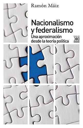 Nacionalismo y federalismo. Una aproximación desde la teoría política (Ciencias Sociales)
