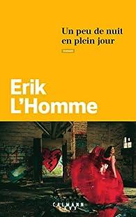 Un peu de nuit en plein jour par Erik L'Homme