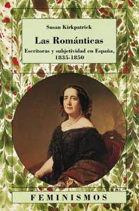 Las románticas: Escritoras y subjetividad en España, 1835-1850 (Feminismos) por Susan Kirkpatrick