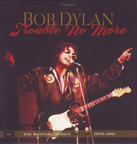 Bob Dylan / Trouble No More: The Bootleg Series Vol  13 – 1979-1981