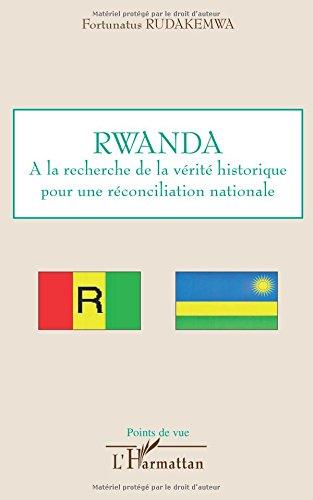 Rwanda : A la recherche de la vérité historique pour une réconciliation nationale