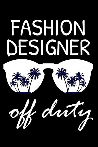 Fashion Designer Off Duty: Funny Writing Notebook, Summer Vacation Diary, Retirement Journal, Planner Organizer for Fashion Designers