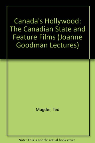 Canada's Hollywood: The Canadian State and Feature Films (State and Economic Life)
