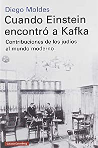 Cuando Einstein encontró a Kafka: Contribuciones de los judíos al mundo moderno par Diego Moldes