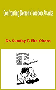 Confronting Demonic-Voodoo Attacks (English Edition) di [Eke-Okoro, Dr. Sunday T.]