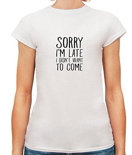 Mesdames T-Shirt avec Sorry I'm Late I Didn't Want To Come Funny Phrase imprimé. Blanc