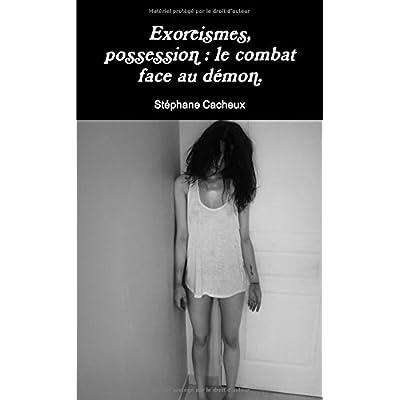 Exorcismes, possession : le combat face au démon
