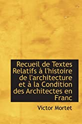 Recueil de Textes Relatifs à l'histoire de l'architecture et à la Condition des Architectes en Franc