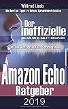 Amazon Echo 2019 - der inoffizielle Ratgeber: Die besten Tipps zu ihrem Sprachassistenten. Alexa, Echo, Echo Dot, Skills und Smart Home