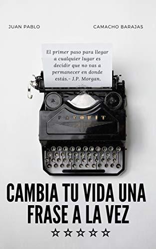 CAMBIA TU VIDA UNA FRASE A LA VEZ eBook: Juan Pablo Camacho ...