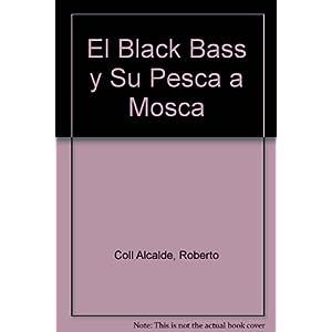 Black Bass Y Su Pesca A Mosca,El