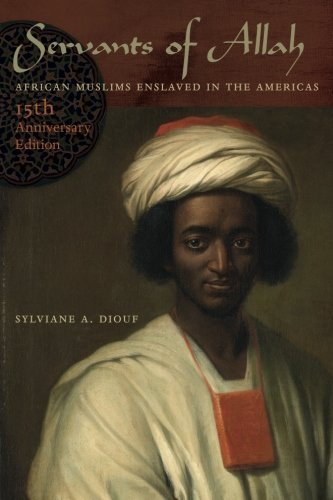Servants of Allah: African Muslims Enslaved in the Americas, 15th Anniversary Edition by Sylviane A. Diouf (2013-10-04)