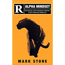 Alpha Mindset: Find Your Edge, Create Unshakable Confidence, Attract Women and Dominate Life (English Edition)