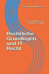 Rechtliche Grundlagen und IT-Recht: Eine Einführung in das Recht für Techniker (Tools For Law And Technics)