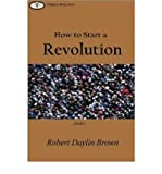 [ [ [ How to Start a Revolution [ HOW TO START A REVOLUTION BY Brown, Robert Daylin ( Author ) Jul-01-2006[ HOW TO START
