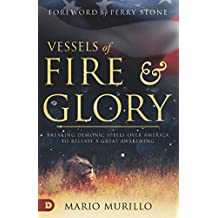 Vessels of Fire and Glory: Breaking Demo: Breaking Demonic Spells Over America to Release a Great Awakening