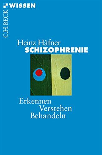 Schizophrenie: Erkennen, Verstehen, Behandeln (Beck'sche Reihe 2497)