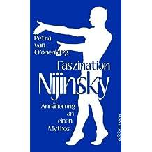 Faszination Nijinsky. Annäherung an einen Mythos
