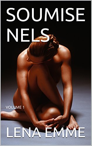 Ebooks gratuits pour le téléchargement de soins infirmiers SOUMISE NELS: VOLUME 1 by LENA EMME PDF