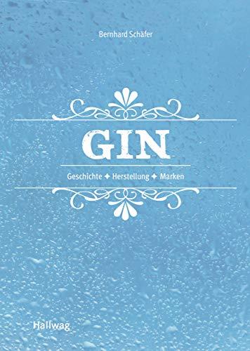 Gin: Geschichte - Herstellung - Marken (Hallwag Allgemeine Einführungen)