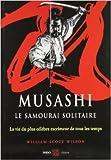 Musashi, le samourai solitaire - La vie et l'oeuvre de Miyamoto Musashi de William Scott,Alex Fébo (Traduction) ( 1 février 2006 )