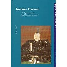 Japonius Tyrannus: The Japanese Warlord Oda Nobunaga Reconsidered (Japonica Neerlandica, Volume 8, Band 8)