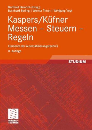 Kaspers/Küfner Messen - Steuern - Regeln: Elemente der Automatisierungstechnik (Viewegs Fachbücher der Technik) (German Edition)
