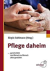 Pflege daheim: ... ganzheitlich von Mensch zu Mensch aktiv gestalten (Medizinisch wissenschaftliche Reihe)