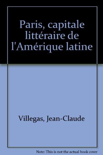 Paris, capitale littéraire de l'Amérique latine par Jean-Claude Villegas