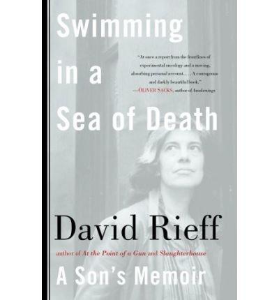 [(Swimming in a Sea of Death: A Son's Memoir )] [Author: David Rieff] [Dec-2008]