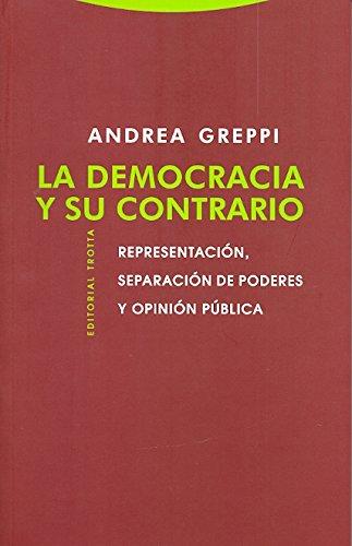 La Democracia Y Su Contrario. Representación, Separación De Poderes Y Opinión Pública (Estructuras y procesos. Derecho)