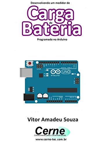Desenvolvendo um medidor de Carga de Bateria Programado no Arduino ...