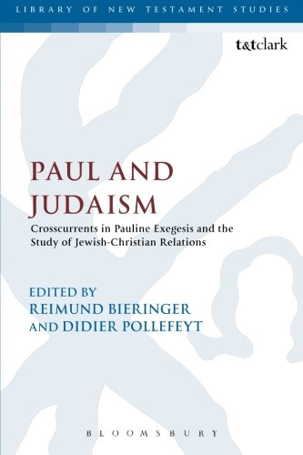 Paul and Judaism: Crosscurrents In Pauline Exegesis And The Study Of Jewish-Christian Relations (Library of New Testament Studies)